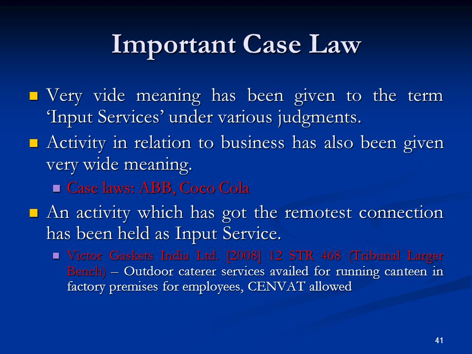 Important Case Law Very vide meaning has been given to the term 'Input Services' under various judgments.