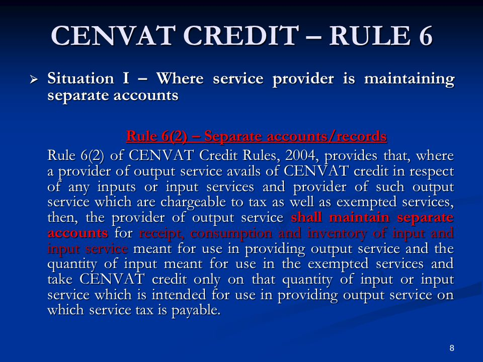 CENVAT CREDIT – RULE 6 Situation I – Where service provider is maintaining separate accounts. Rule 6(2) – Separate accounts/records.
