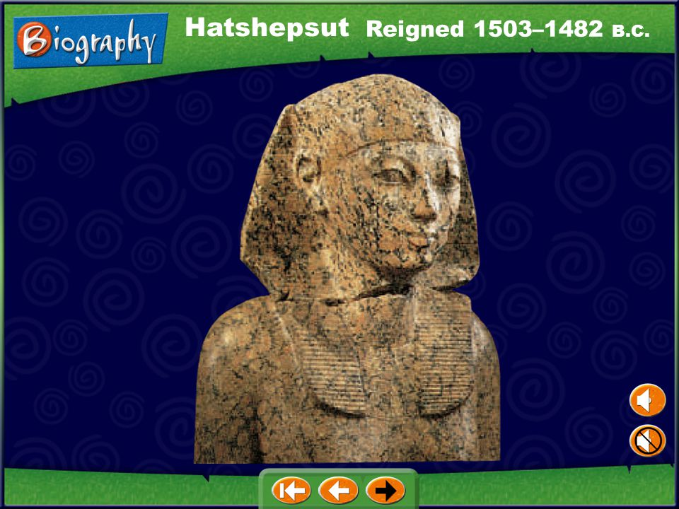 Hatshepsut Reigned 1503–1482 B.C.
