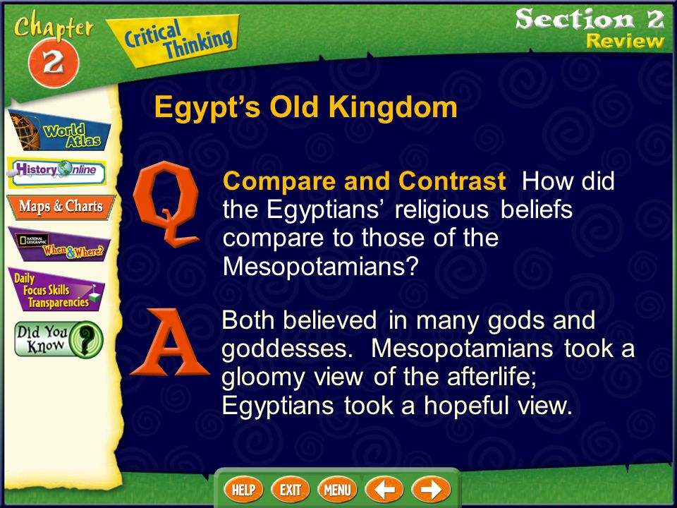 Egypt's Old Kingdom Compare and Contrast How did the Egyptians' religious beliefs compare to those of the Mesopotamians