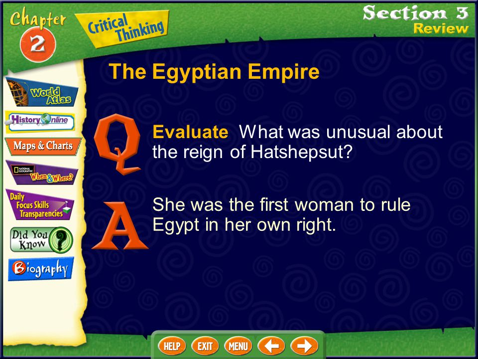 The Egyptian Empire Evaluate What was unusual about the reign of Hatshepsut.