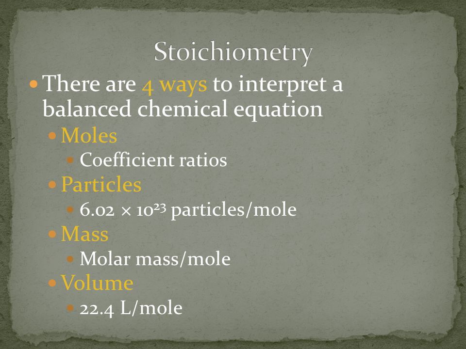 Stoichiometry There are 4 ways to interpret a balanced chemical equation. Moles. Coefficient ratios.