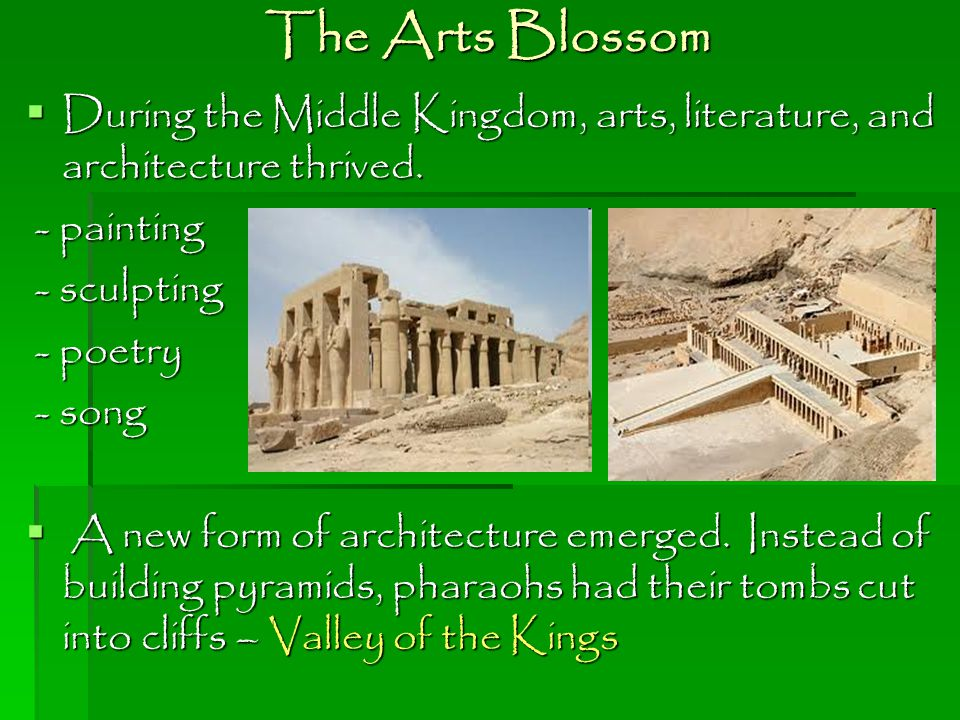 The Arts Blossom During the Middle Kingdom, arts, literature, and architecture thrived. - painting.