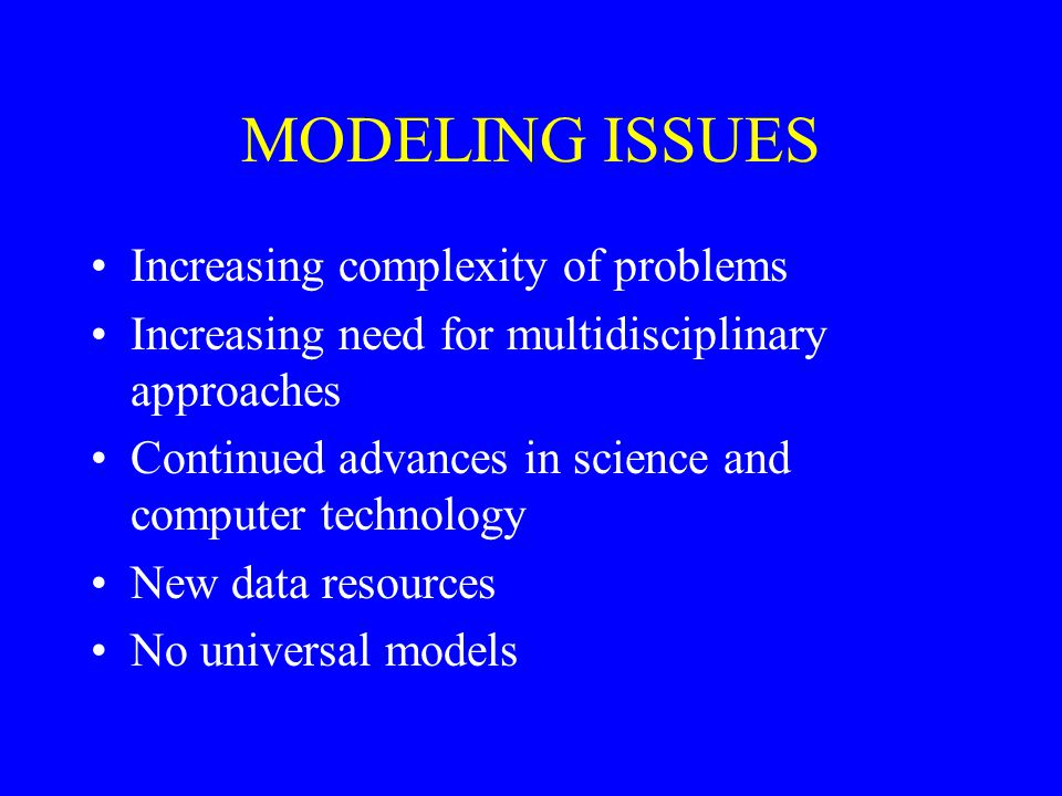 MODELING ISSUES Increasing complexity of problems