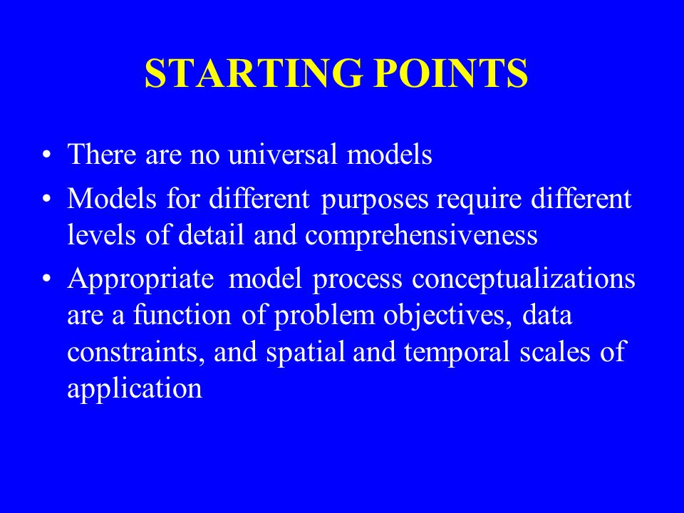 STARTING POINTS There are no universal models