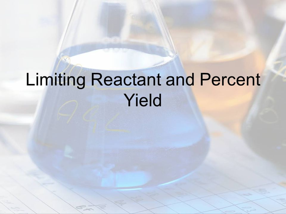 Limiting Reactant and Percent Yield