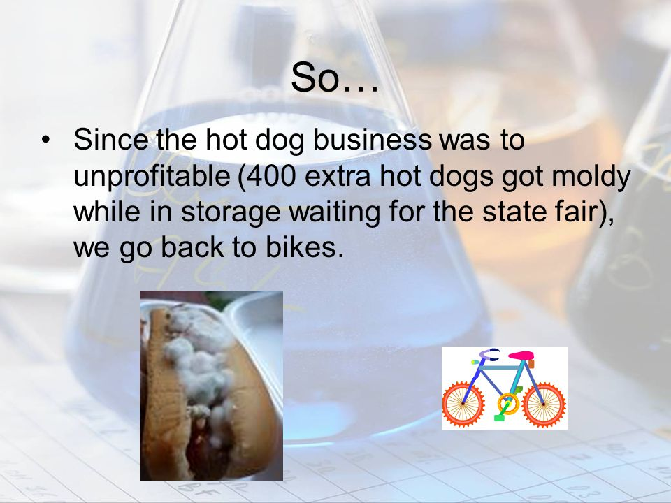 So… Since the hot dog business was to unprofitable (400 extra hot dogs got moldy while in storage waiting for the state fair), we go back to bikes.