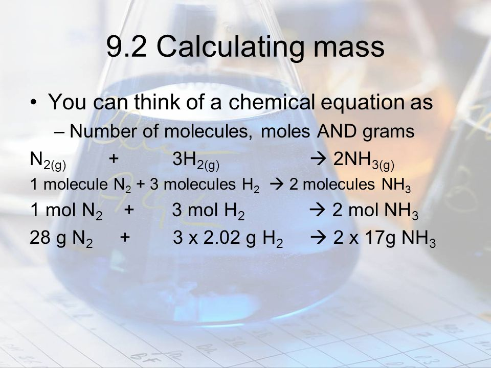 9.2 Calculating mass You can think of a chemical equation as