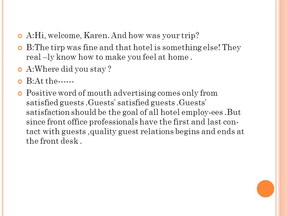 A:Hi, welcome, Karen. And how was your trip
