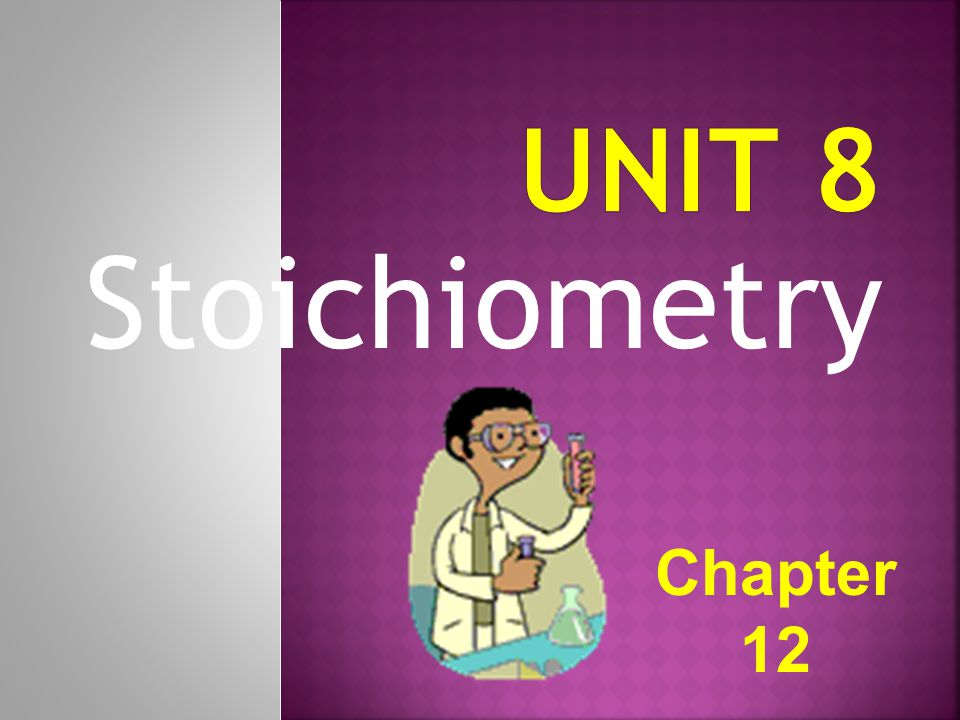Unit 8 Stoichiometry Chapter 12