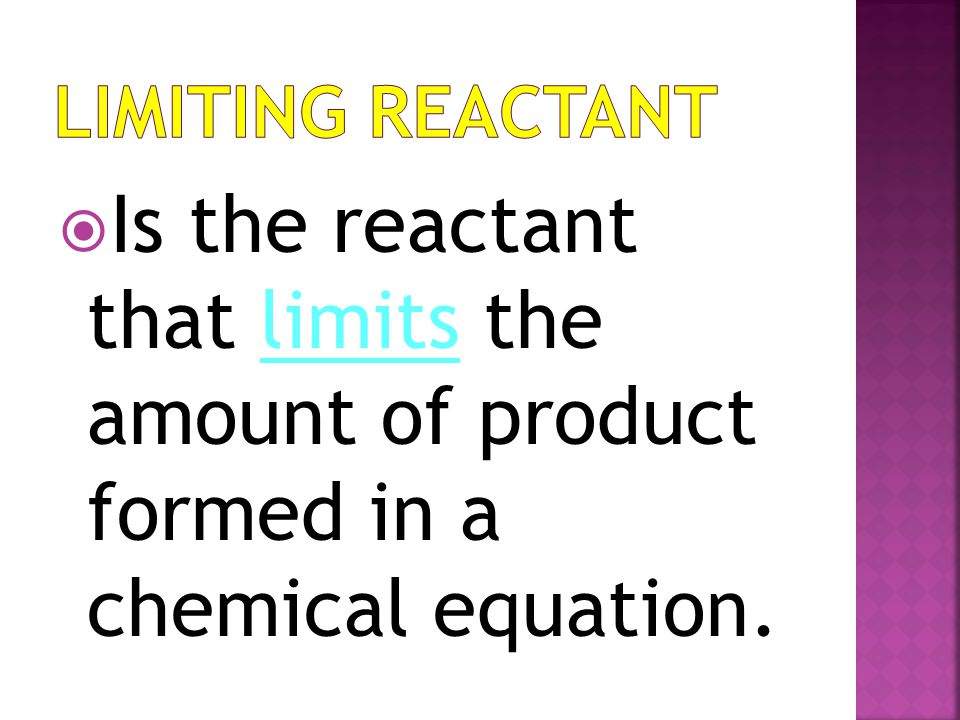 Limiting Reactant Is the reactant that limits the amount of product formed in a chemical equation.