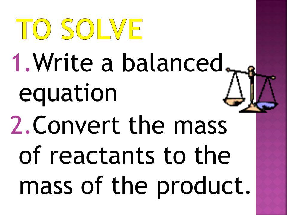 To Solve Write a balanced equation