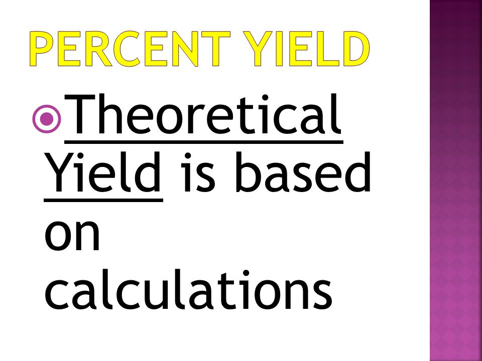 Theoretical Yield is based on calculations