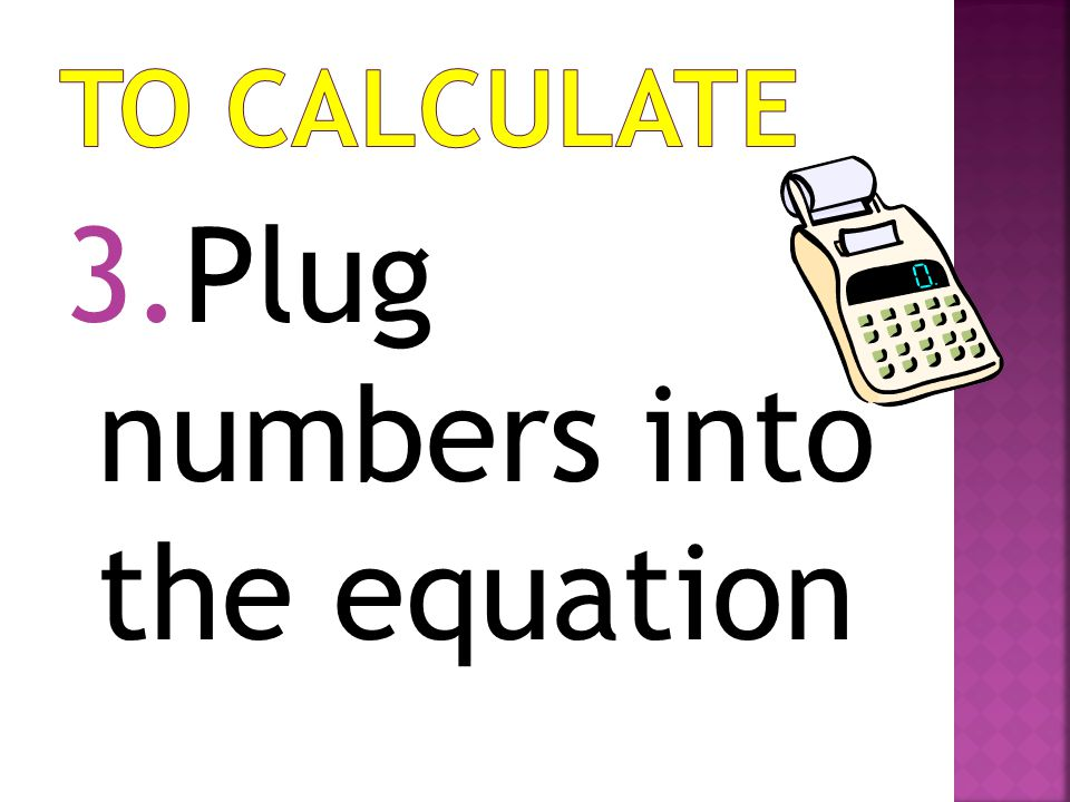 Plug numbers into the equation