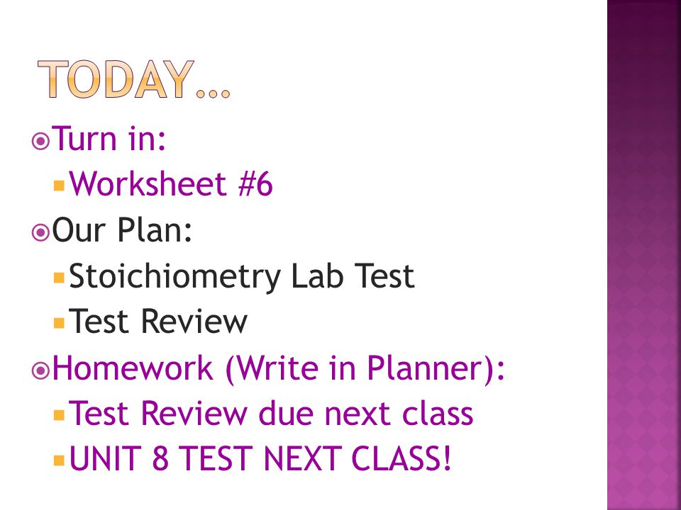 Today… Turn in: Worksheet #6 Our Plan: Stoichiometry Lab Test