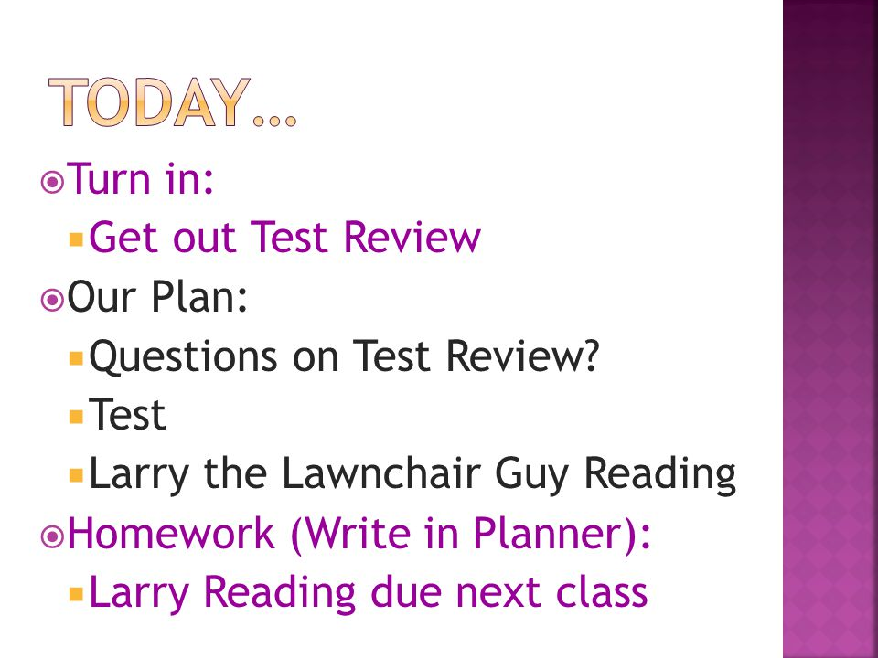 Today… Turn in: Get out Test Review Our Plan: