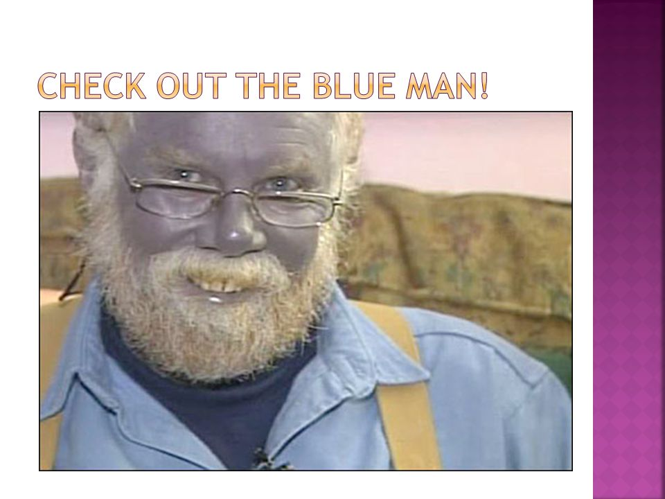 ChEck out the blue man!
