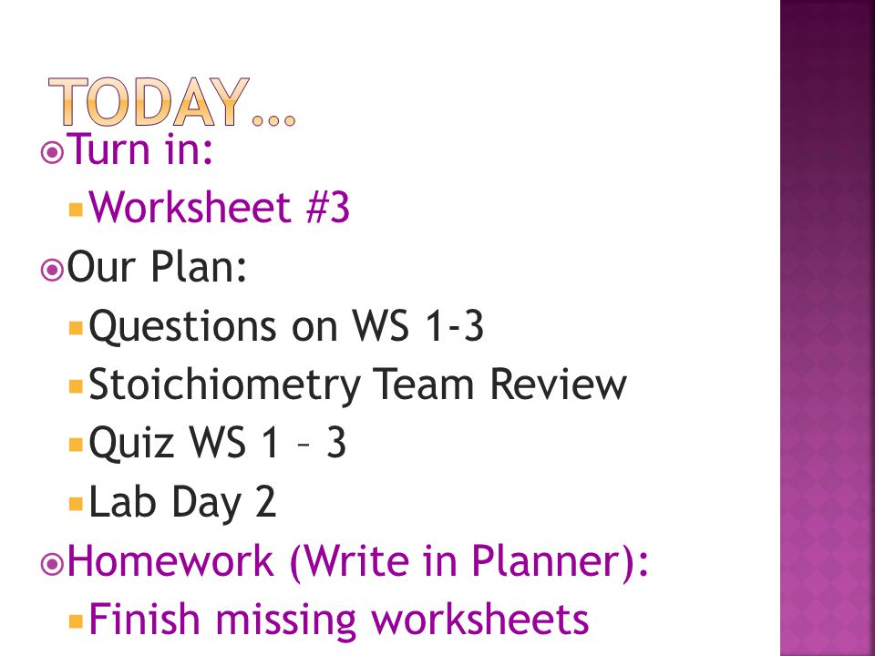 Today… Turn in: Worksheet #3 Our Plan: Questions on WS 1-3