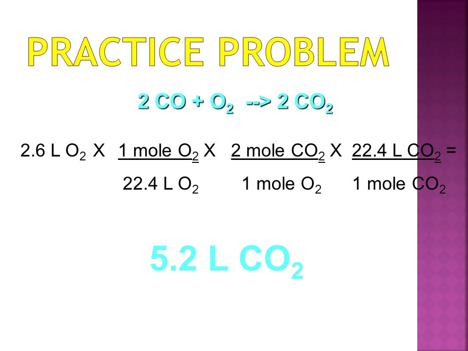 Practice Problem 5.2 L CO2 2 CO + O2 --> 2 CO2 2.6 L O2 X