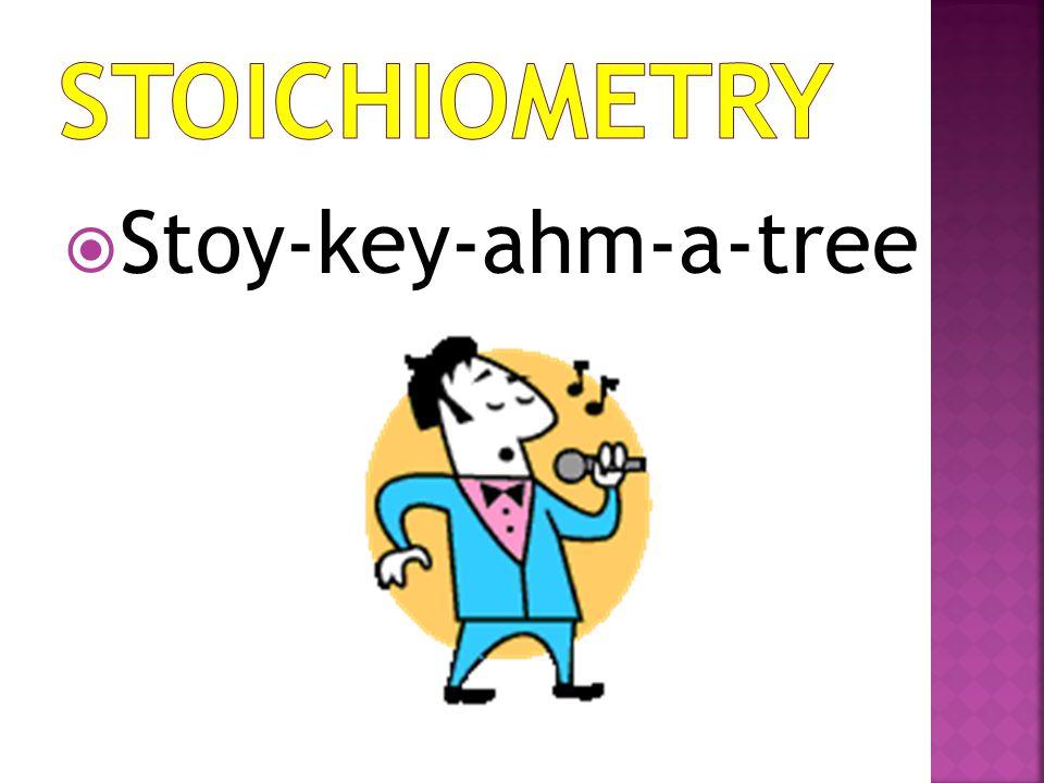 Stoichiometry Stoy-key-ahm-a-tree