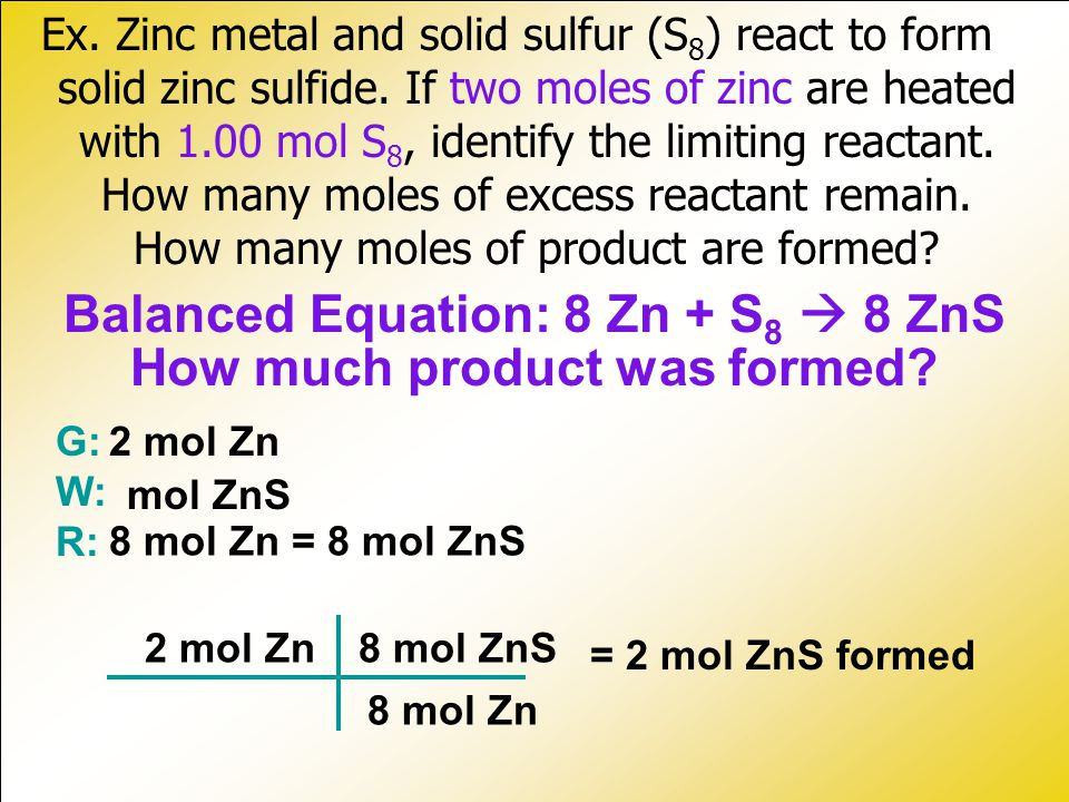 Balanced Equation: 8 Zn + S8  8 ZnS How much product was formed