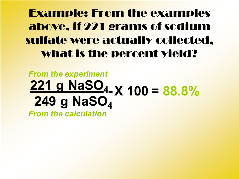 Example: From the examples above, if 221 grams of sodium sulfate were actually collected, what is the percent yield