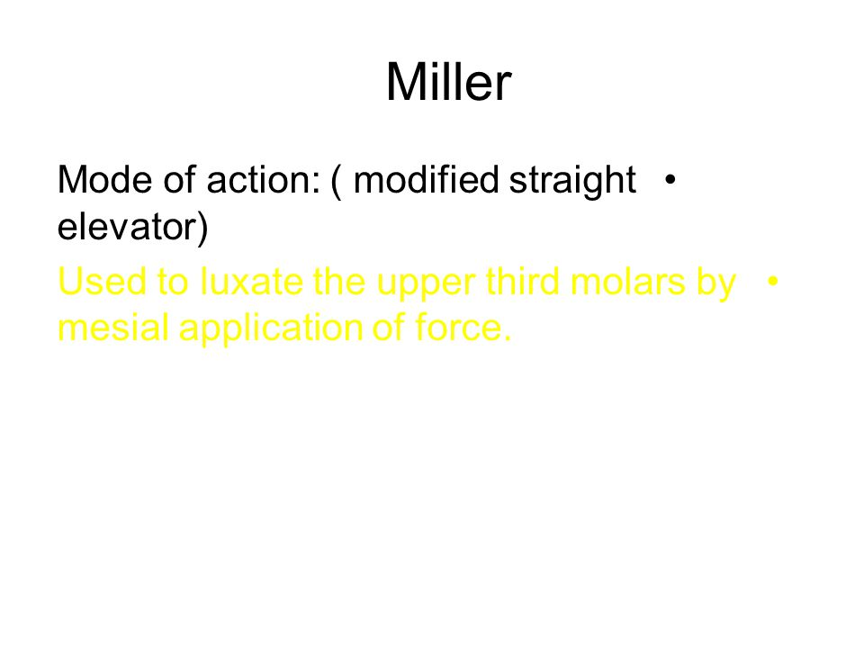 Miller Mode of action: ( modified straight elevator)