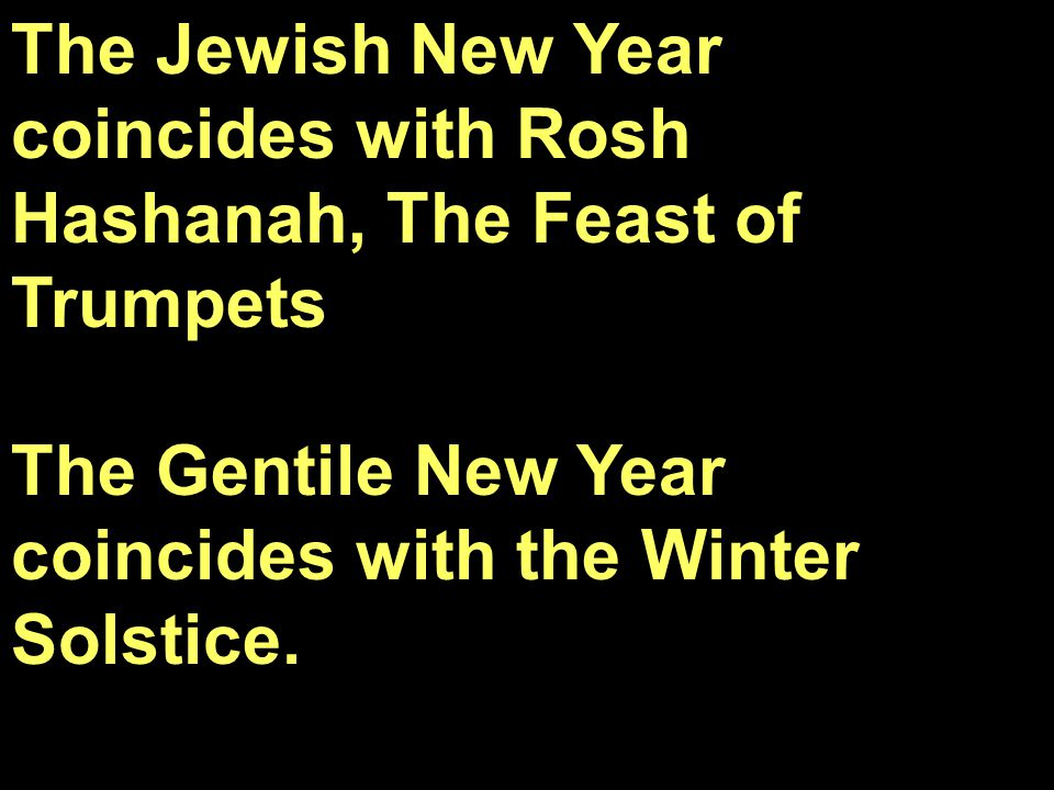 The Jewish New Year coincides with Rosh Hashanah, The Feast of Trumpets