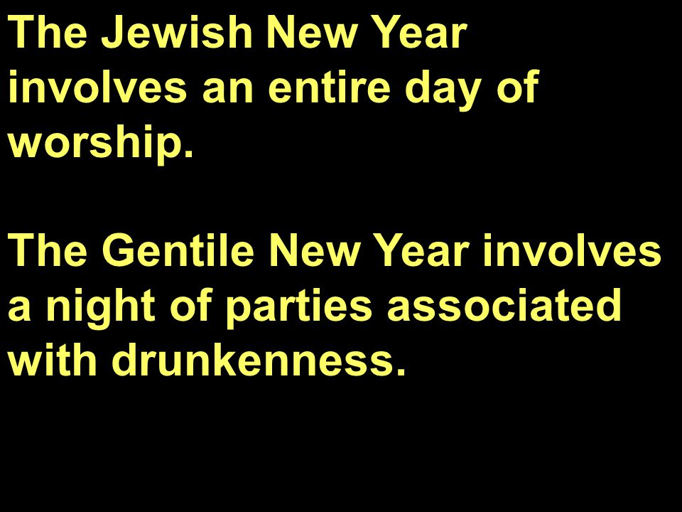 The Jewish New Year involves an entire day of worship.