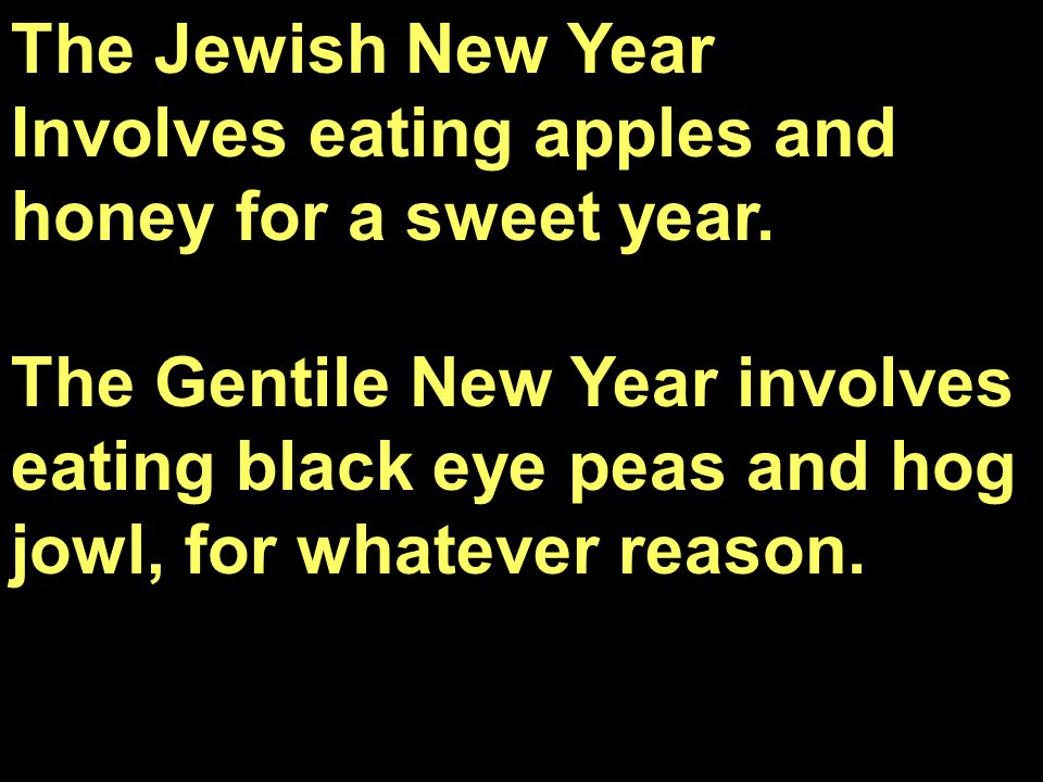 The Jewish New Year Involves eating apples and honey for a sweet year.