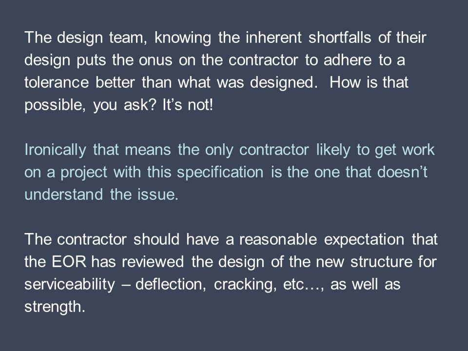 The design team, knowing the inherent shortfalls of their design puts the onus on the contractor to adhere to a tolerance better than what was designed.