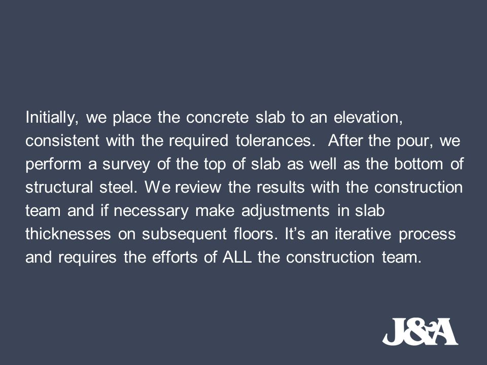 Initially, we place the concrete slab to an elevation, consistent with the required tolerances.