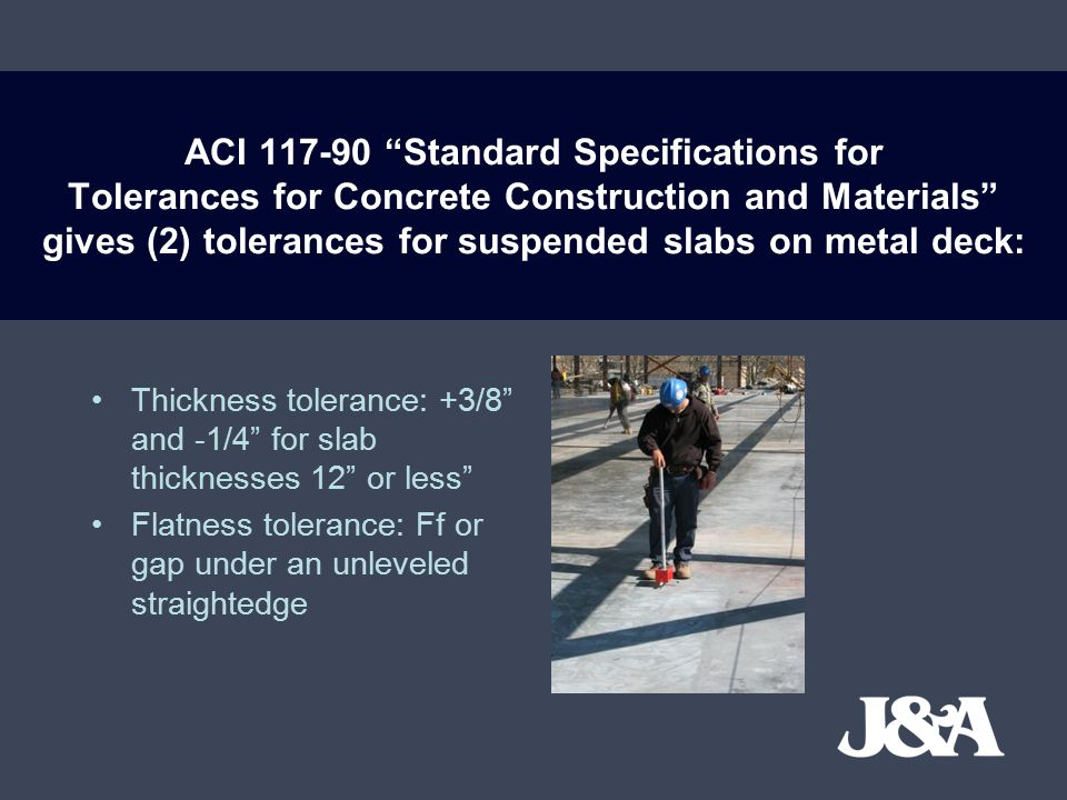 ACI 117-90 Standard Specifications for Tolerances for Concrete Construction and Materials gives (2) tolerances for suspended slabs on metal deck: