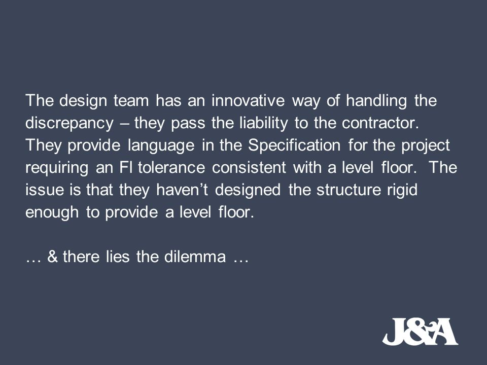 The design team has an innovative way of handling the discrepancy – they pass the liability to the contractor.