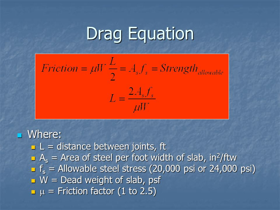 Drag Equation Where: L = distance between joints, ft