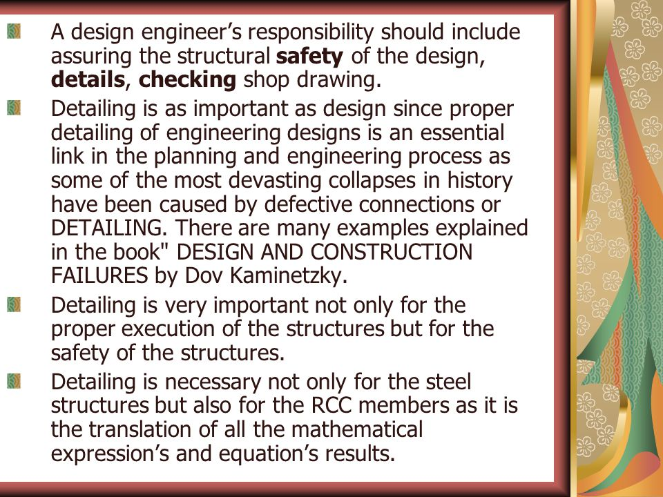 A design engineer's responsibility should include assuring the structural safety of the design, details, checking shop drawing.