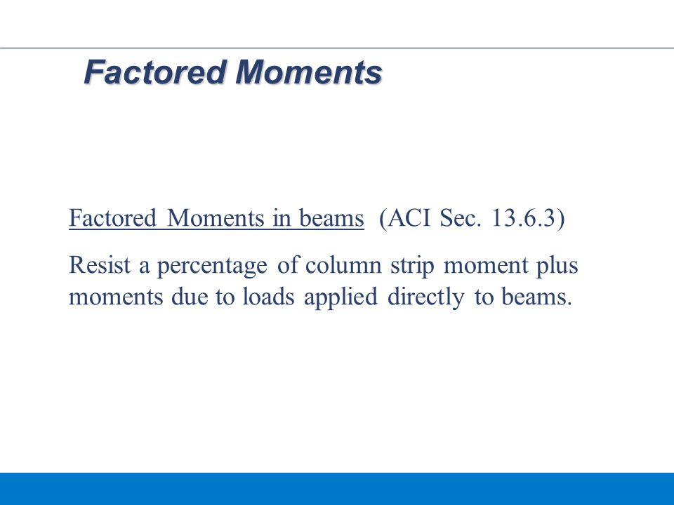 Factored Moments Factored Moments in beams (ACI Sec. 13.6.3)