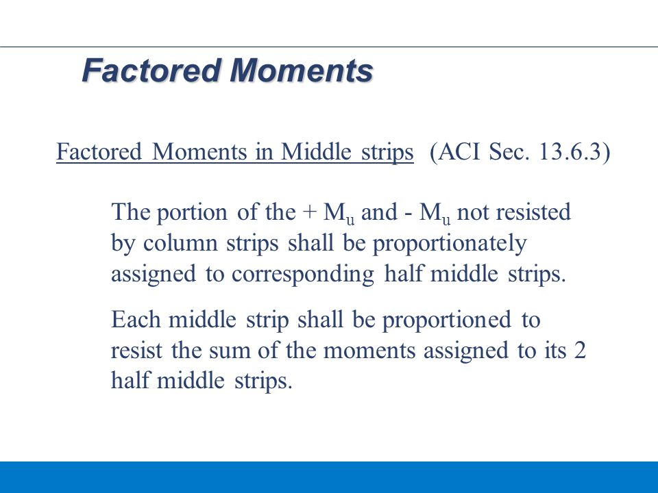 Factored Moments Factored Moments in Middle strips (ACI Sec. 13.6.3)