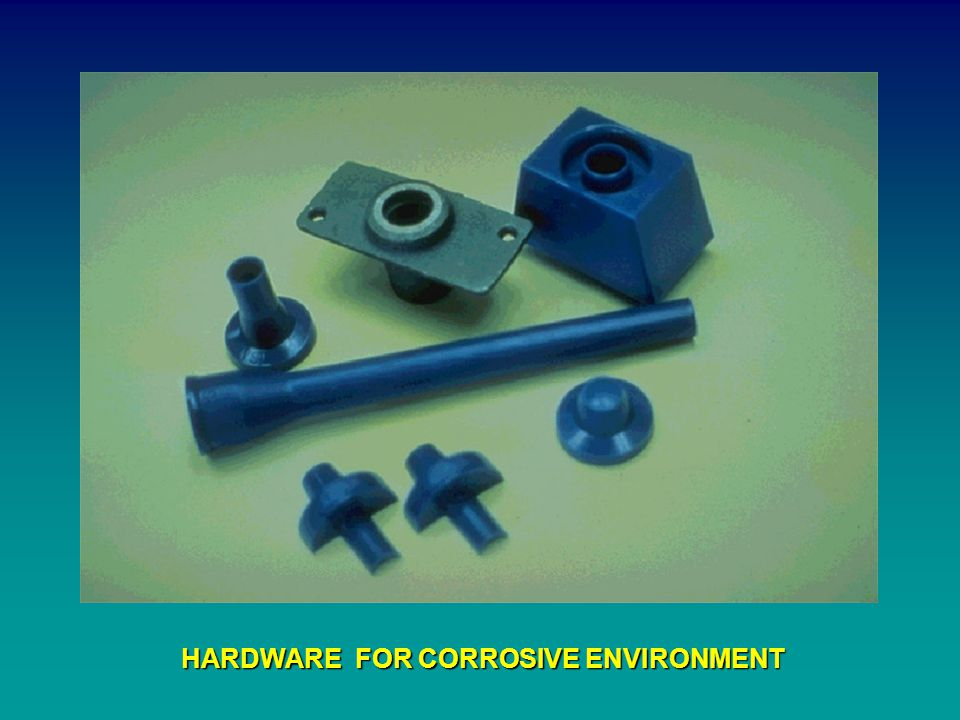 HARDWARE FOR CORROSIVE ENVIRONMENT