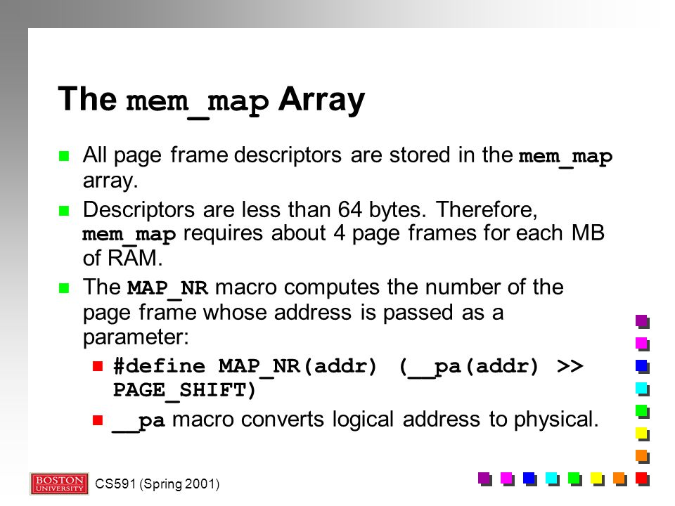 The mem_map Array All page frame descriptors are stored in the mem_map array.