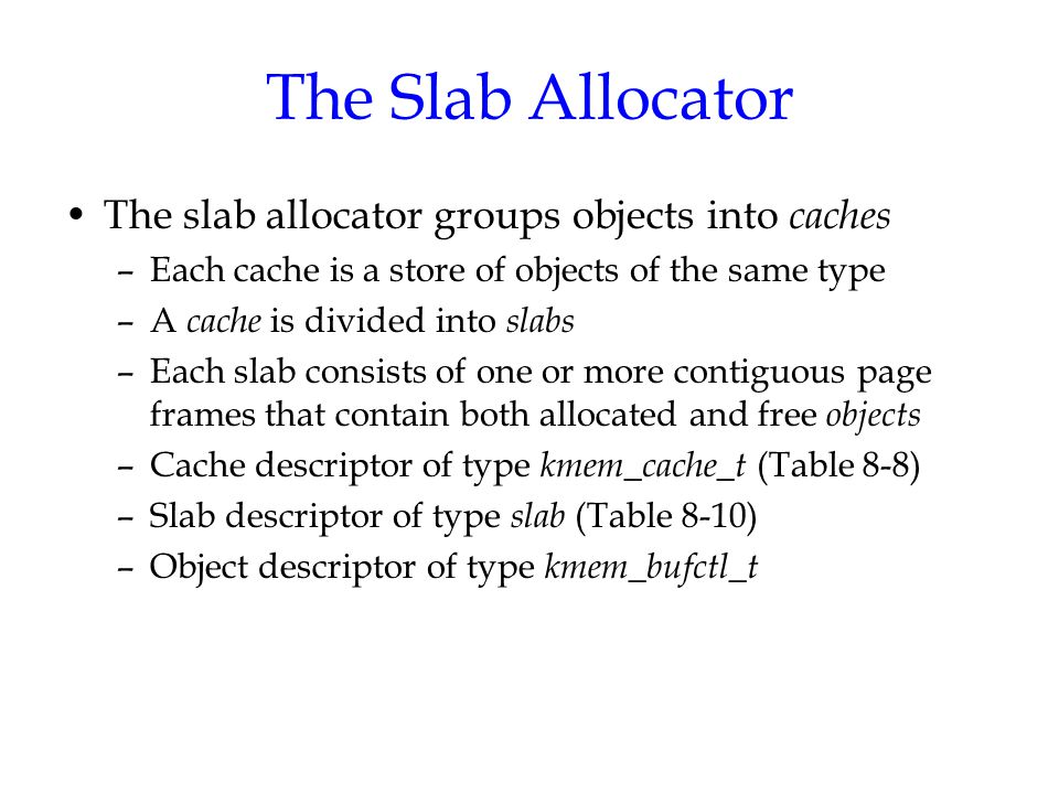 The Slab Allocator The slab allocator groups objects into caches