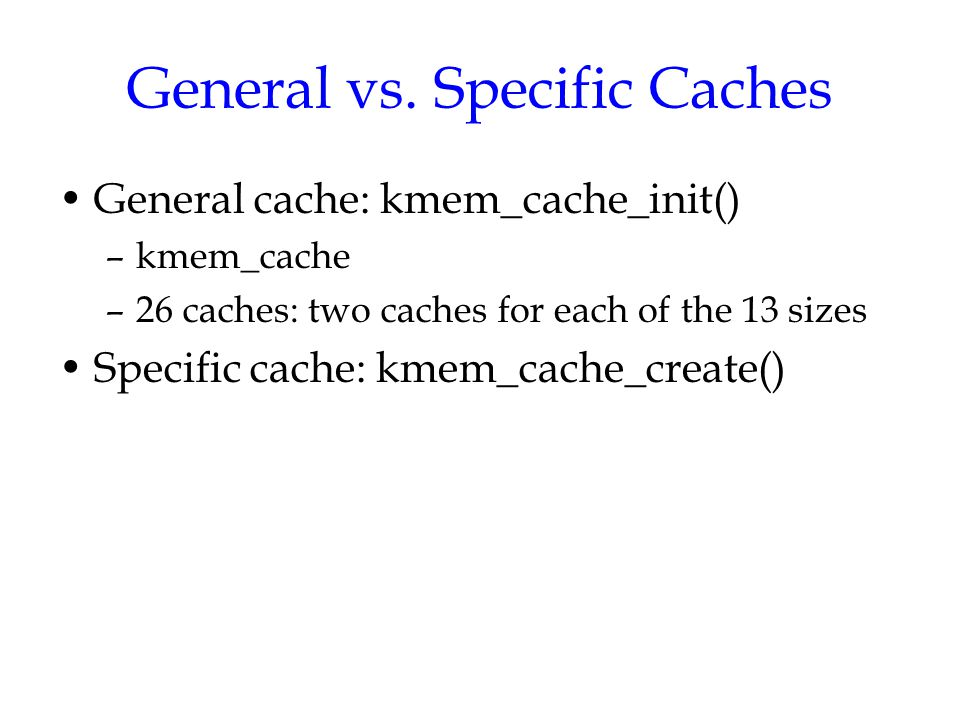General vs. Specific Caches