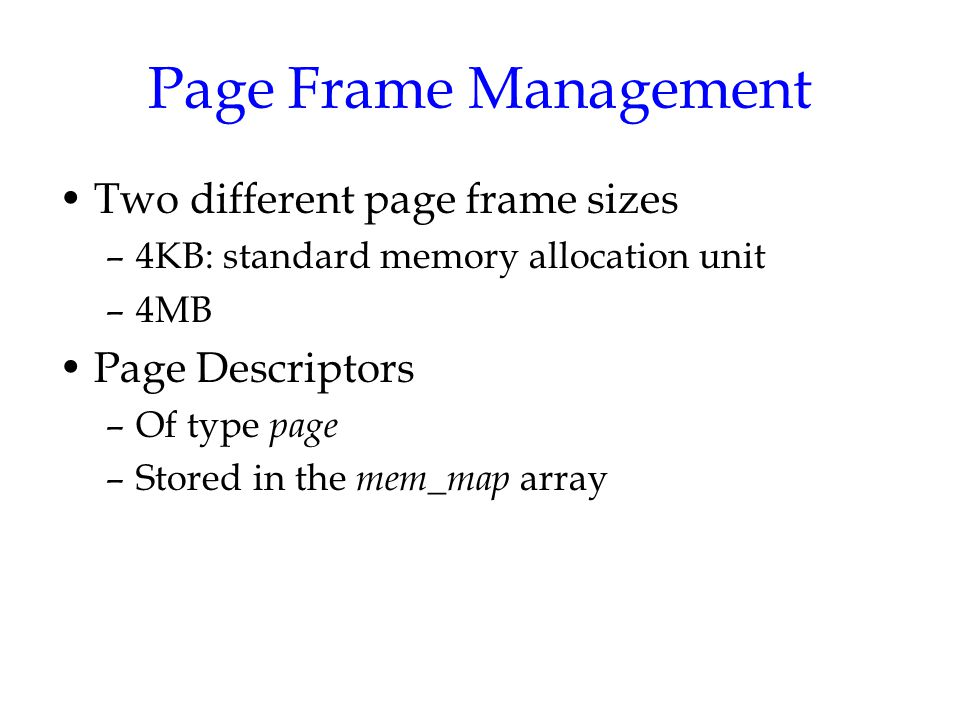 Page Frame Management Two different page frame sizes Page Descriptors