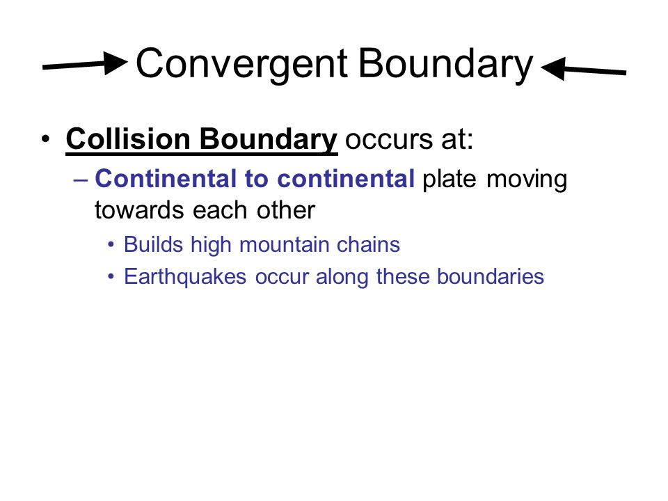 Convergent Boundary Collision Boundary occurs at: