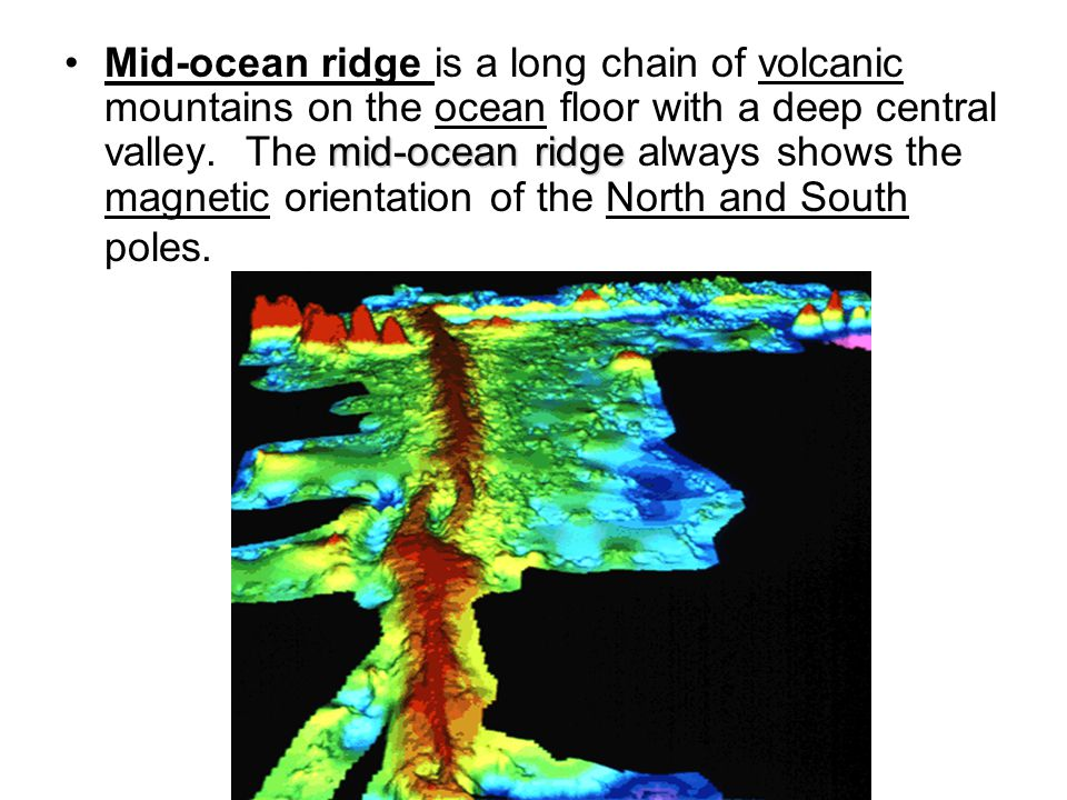 Mid-ocean ridge is a long chain of volcanic mountains on the ocean floor with a deep central valley.