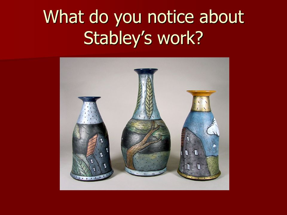 What do you notice about Stabley's work
