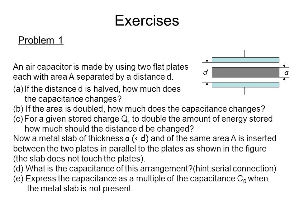 Exercises Problem 1 An air capacitor is made by using two flat plates