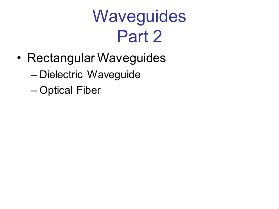 Waveguides Part 2 Rectangular Waveguides Dielectric Waveguide
