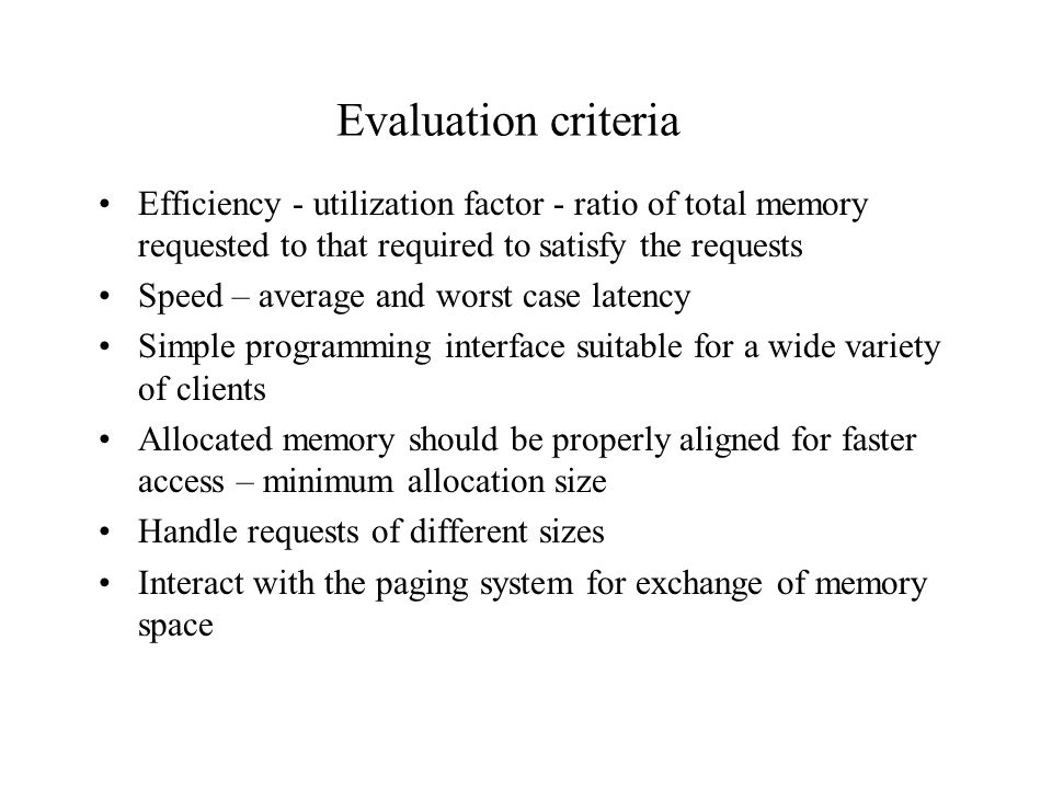 Evaluation criteria Efficiency - utilization factor - ratio of total memory requested to that required to satisfy the requests.