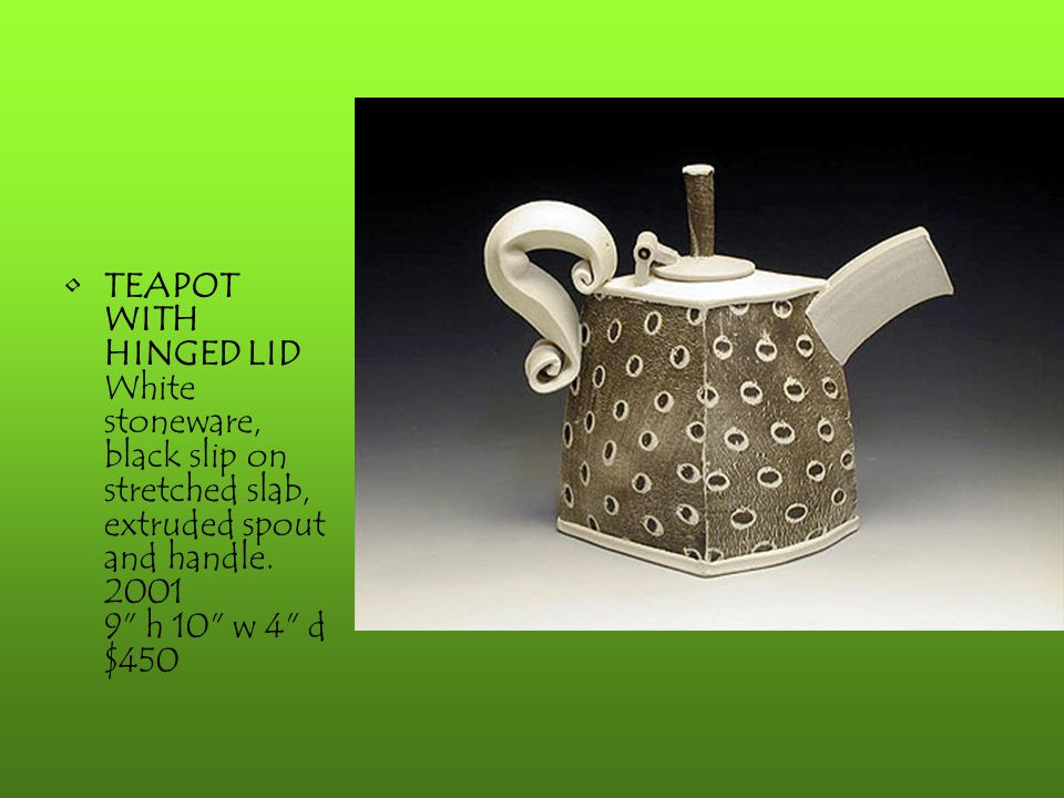 TEAPOT WITH HINGED LID White stoneware, black slip on stretched slab, extruded spout and handle.